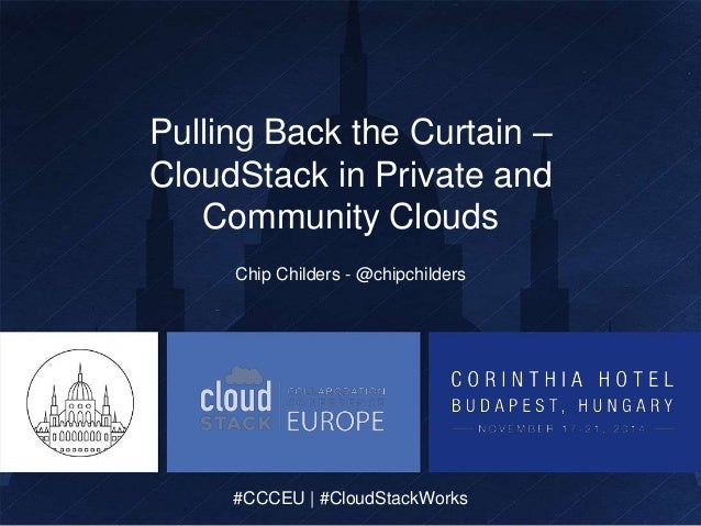 Pulling Back the Curtain –  CloudStack in Private and  Community Clouds  Chip Childers - @chipchilders  #CCCEU | #CloudSta...