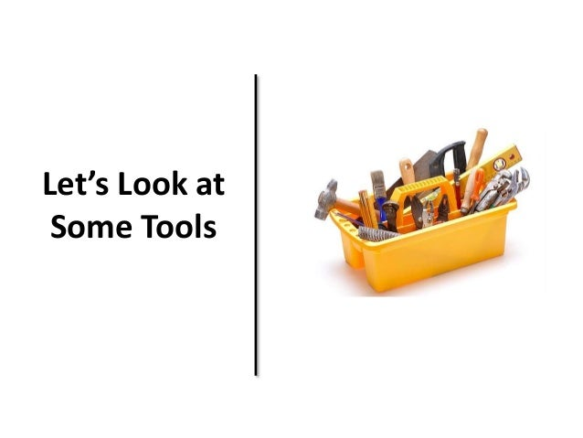 Let's Look at  Some Tools