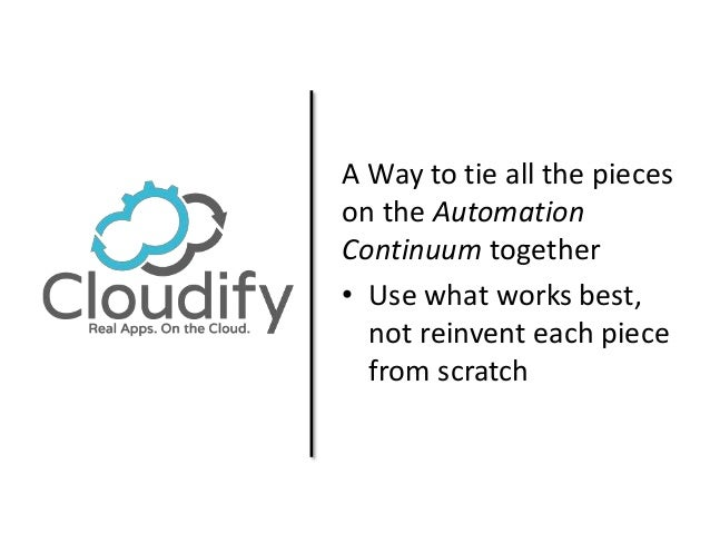A Way to tie all the pieces  on the Automation  Continuum together  • Use what works best,  not reinvent each piece  from ...
