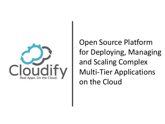Open Source Platform  for Deploying, Managing  and Scaling Complex  Multi-Tier Applications  on the Cloud