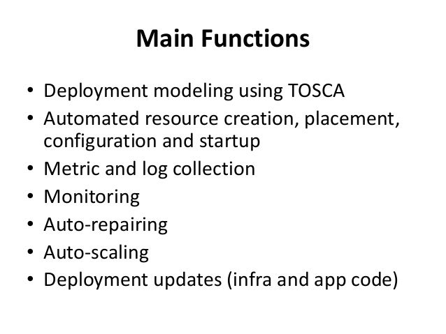Main Functions  • Deployment modeling using TOSCA  • Automated resource creation, placement,  configuration and startup  •...