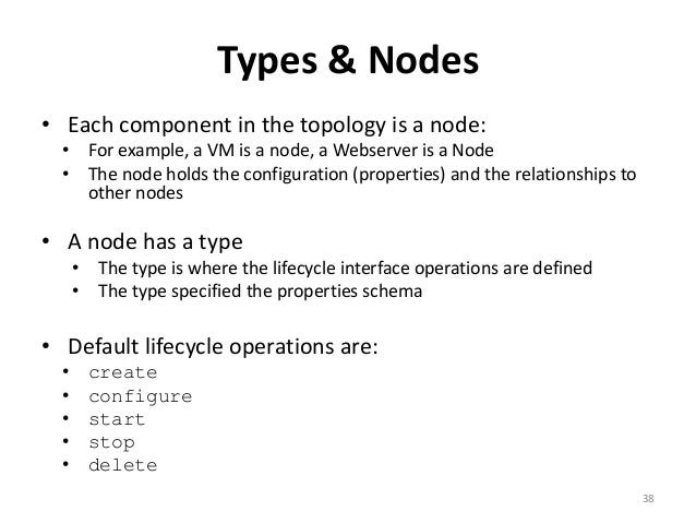 Types & Nodes  • Each component in the topology is a node:  • For example, a VM is a node, a Webserver is a Node  • The no...