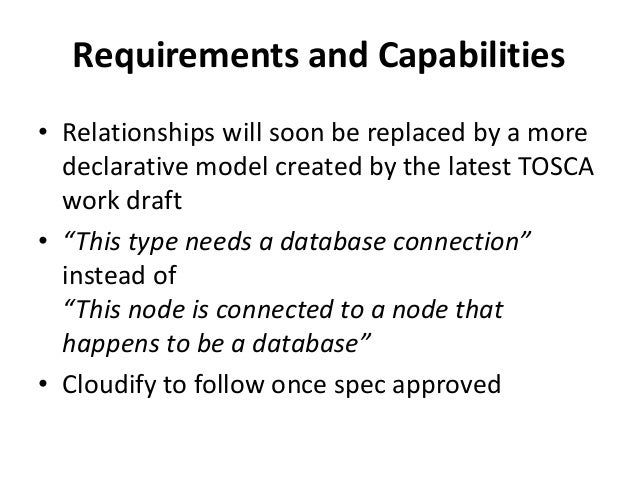 Requirements and Capabilities  • Relationships will soon be replaced by a more  declarative model created by the latest TO...