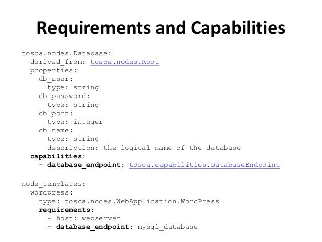 Requirements and Capabilities  tosca.nodes.Database:  derived_from: tosca.nodes.Root  properties:  db_user:  type: string ...