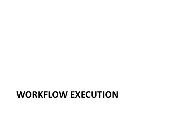 WORKFLOW EXECUTION