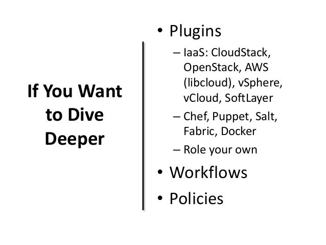 If You Want  to Dive  Deeper  • Plugins  – IaaS: CloudStack,  OpenStack, AWS  (libcloud), vSphere,  vCloud, SoftLayer  – C...