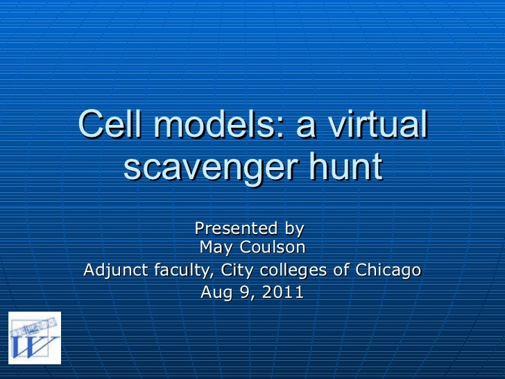 Cell models: a virtual scavenger hunt Presented by  May Coulson Adjunct faculty, City colleges of Chicago Aug 9, 2011