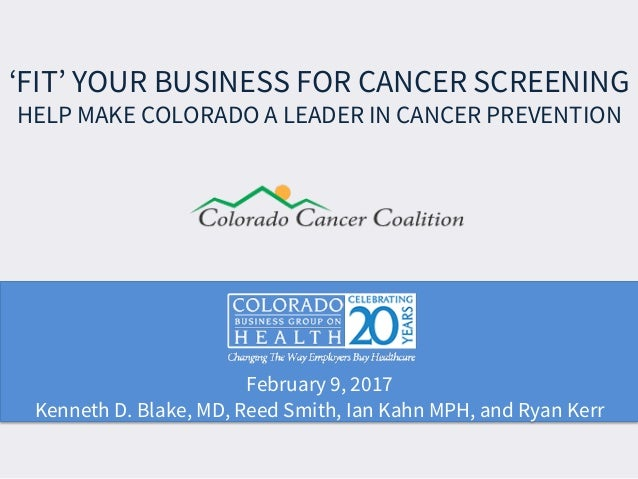February 9, 2017 Kenneth D. Blake, MD, Reed Smith, Ian Kahn MPH, and Ryan Kerr 'FIT' YOUR BUSINESS FOR CANCER SCREENING HE...