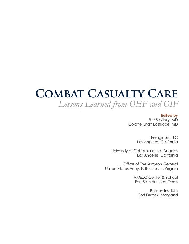 Combat Casualty Care  Lessons Learned from OEF and OIF Edited by Eric Savitsky, MD Colonel Brian Eastridge, MD Pelagique, ...