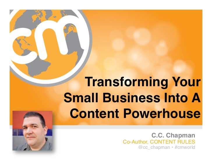 """Transforming Your Small Business Into A  Content Powerhouse""""                   C.C. Chapman""""         Co-Author, CONTENT ..."""