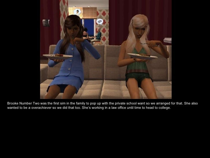 Brooke Number Two was the first sim in the family to pop up with the private school want so we arranged for that. She also...
