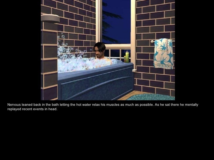 Nervous leaned back in the bath letting the hot water relax his muscles as much as possible. As he sat there he mentally r...