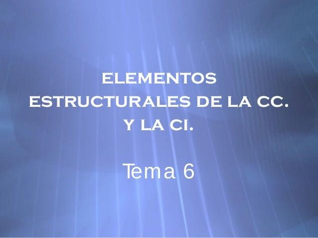 elementos estructurales de la cc. y la ci. Tema 6