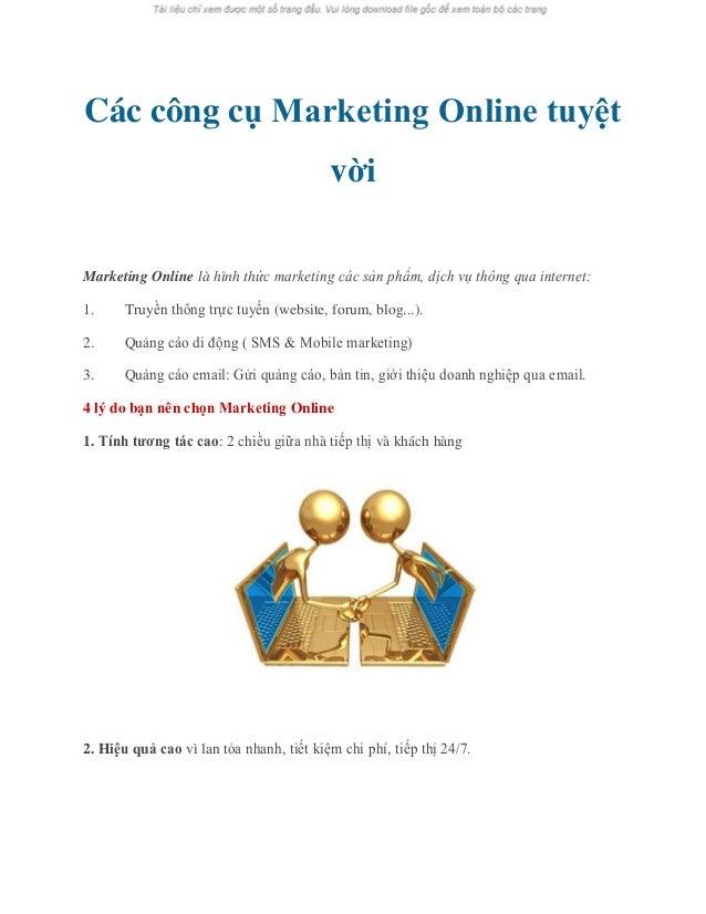 Các công cụ Marketing Online tuyệt vời Marketing Online là hình thức marketing các sản phẩm, dịch vụ thông qua internet: 1...