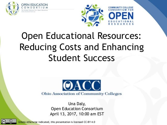 Una Daly, Open Education Consortium April 13, 2017, 10:00 am EST Open Educational Resources: Reducing Costs and Enhancing ...