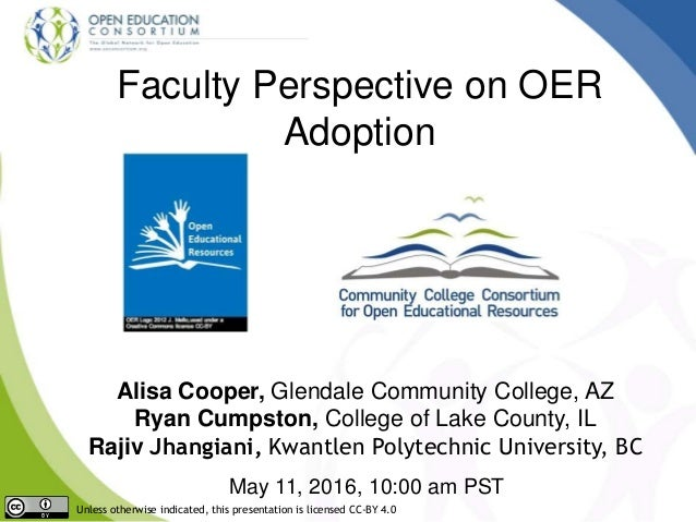 Faculty Perspective on OER Adoption Alisa Cooper, Glendale Community College, AZ Ryan Cumpston, College of Lake County, IL...