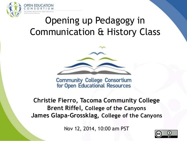 Opening up Pedagogy in  Communication & History Class  Christie Fierro, Tacoma Community College  Brent Riffel, College of...