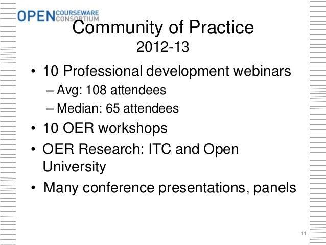 Community of Practice 2012-13 • 10 Professional development webinars – Avg: 108 attendees – Median: 65 attendees • 10 OER ...