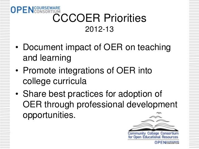 • Document impact of OER on teaching and learning • Promote integrations of OER into college curricula • Share best practi...