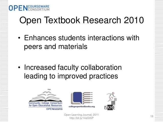Open Textbook Research 2010 • Enhances students interactions with peers and materials • Increased faculty collaboration le...