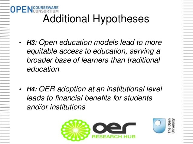 Additional Hypotheses • H3: Open education models lead to more equitable access to education, serving a broader base of le...