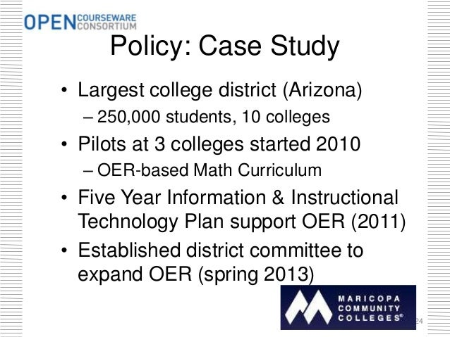 Policy: Case Study • Largest college district (Arizona) – 250,000 students, 10 colleges • Pilots at 3 colleges started 201...