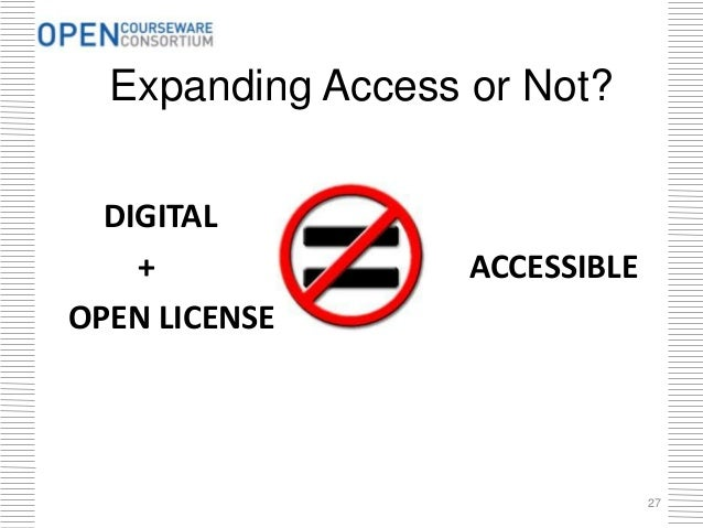 DIGITAL + ACCESSIBLE OPEN LICENSE Expanding Access or Not? 27