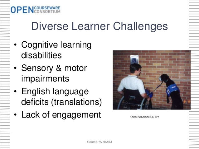 Diverse Learner Challenges • Cognitive learning disabilities • Sensory & motor impairments • English language deficits (tr...