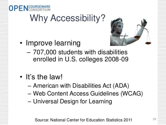 Why Accessibility? • Improve learning – 707,000 students with disabilities enrolled in U.S. colleges 2008-09 • It's the la...