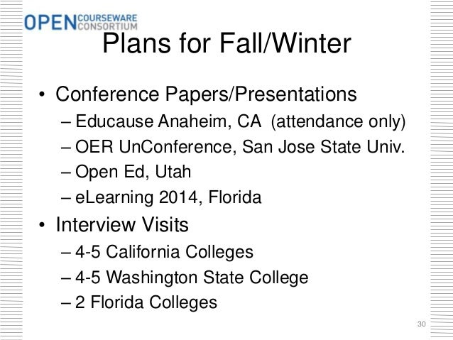 Plans for Fall/Winter • Conference Papers/Presentations – Educause Anaheim, CA (attendance only) – OER UnConference, San J...