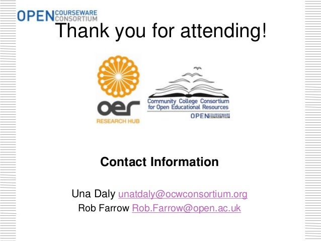 Thank you for attending! Contact Information Una Daly unatdaly@ocwconsortium.org Rob Farrow Rob.Farrow@open.ac.uk