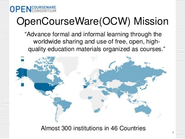 """OpenCourseWare(OCW) Mission """"Advance formal and informal learning through the worldwide sharing and use of free, open, hig..."""