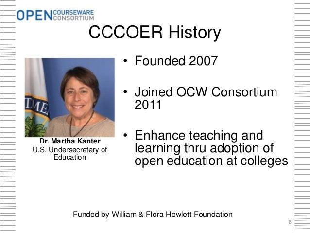 Dr. Martha Kanter U.S. Undersecretary of Education CCCOER History • Founded 2007 • Joined OCW Consortium 2011 • Enhance te...