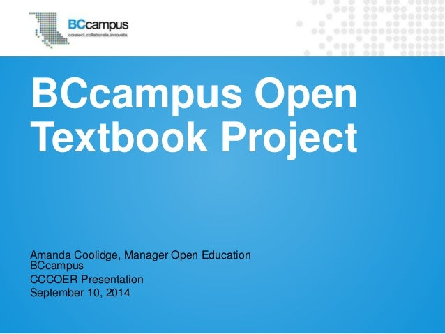 BCcampus Open  Textbook Project  Amanda Coolidge, Manager Open Education  BCcampus  CCCOER Presentation  September 10, 201...