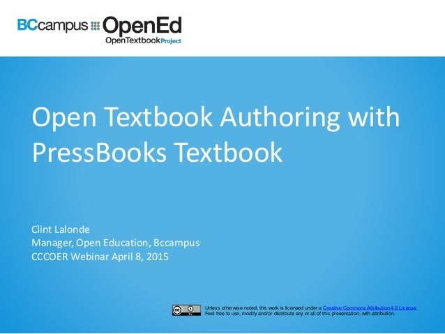 Open Textbook Authoring with PressBooks Textbook Clint Lalonde Manager, Open Education, Bccampus CCCOER Webinar April 8, 2...