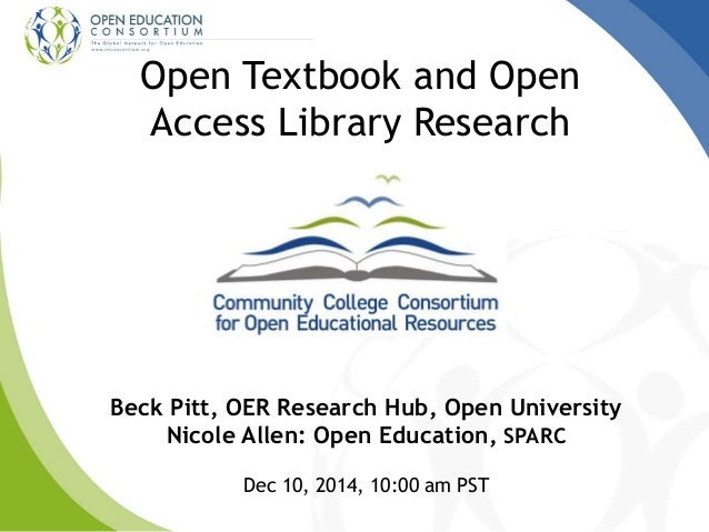 Open Textbook and Open  Access Library Research  Beck Pitt, OER Research Hub, Open University  Nicole Allen: Open Educatio...