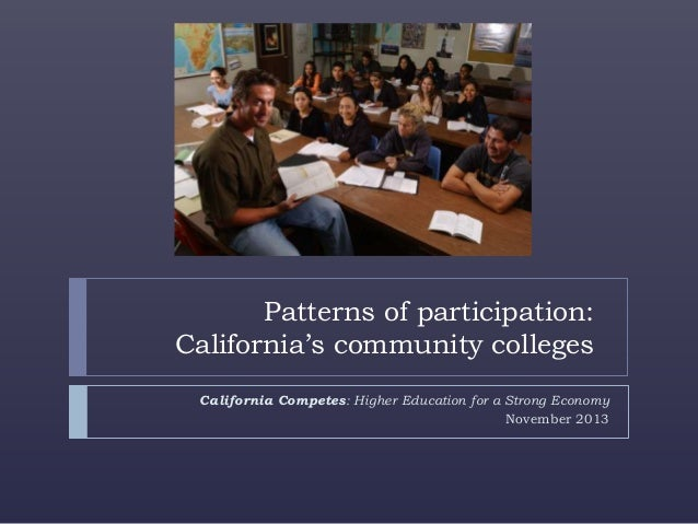 Patterns of participation: California's community colleges California Competes: Higher Education for a Strong Economy Nove...
