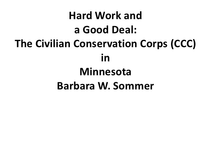 Hard Work and             a Good Deal:The Civilian Conservation Corps (CCC)                  in              Minnesota    ...