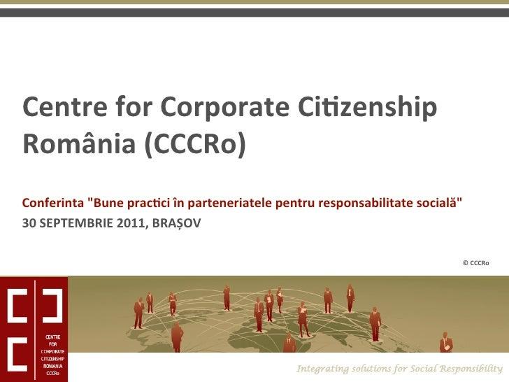 """CentreforCorporateCi,zenshipRomânia(CCCRo)Conferinta""""Buneprac,ciînparteneriatelepentruresponsabilitatesocia..."""