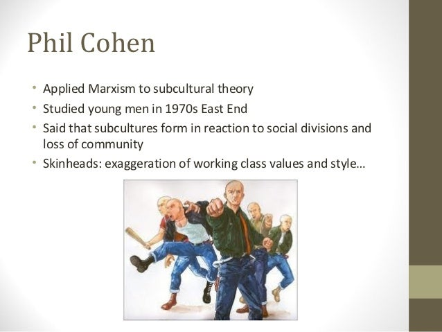 youth subcultures phil cohen Critically analyse, with subcultural examples,  youth subcultures began in britain the research was done by a combination of theorists including phil cohen,.