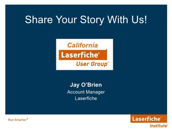 <ul><li>Share Your Story With Us! </li></ul><ul><li>Jay O'Brien </li></ul><ul><li>Account Manager </li></ul><ul><li>Laserf...