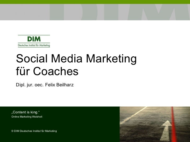 "Social Media Marketing für Coaches Dipl. jur. oec. Felix Beilharz "" Content is king."" Online Marketing Weisheit ©  DIM Deu..."