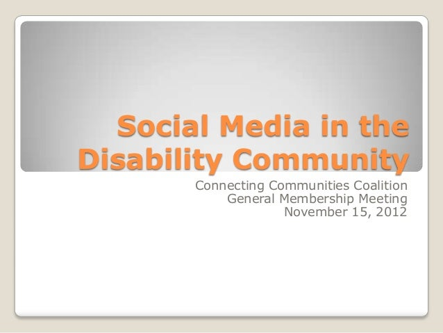 Social Media in theDisability Community       Connecting Communities Coalition           General Membership Meeting       ...