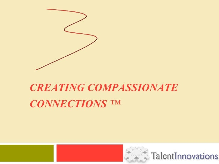 CREATING COMPASSIONATE CONNECTIONS ™