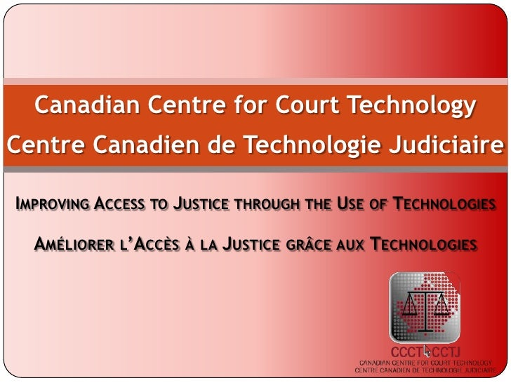Canadian Centre for Court TechnologyCentre Canadien de TechnologieJudiciaire<br />Improving Access to Justice through the ...