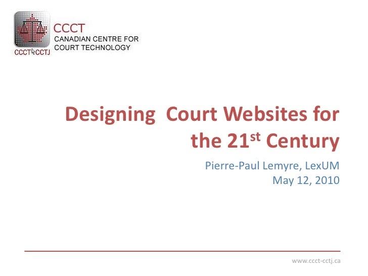 Designing  Court Websites for the 21st Century<br />Pierre-Paul Lemyre, LexUM<br />May 12, 2010<br />