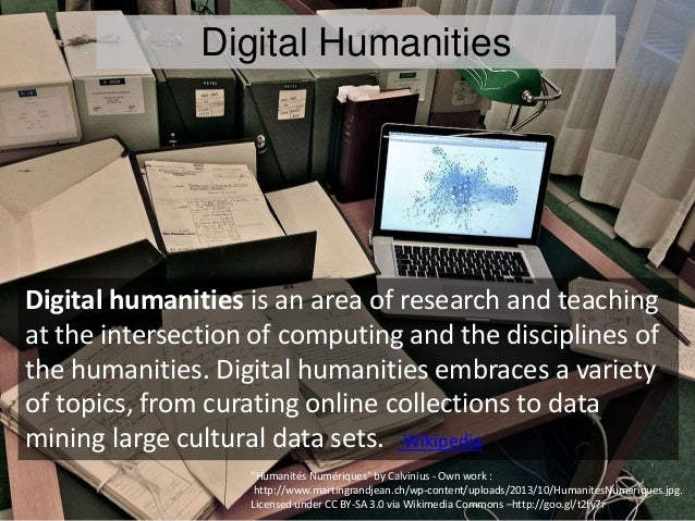 Digital Humanities Digital humanities is an area of research and teaching at the intersection of computing and the discipl...