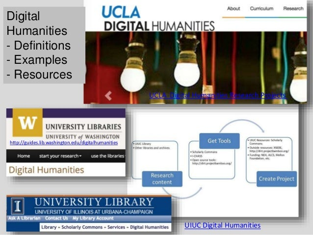 UCLA Digital Humanities Research Projects Digital Humanities - Definitions - Examples - Resources http://guides.lib.washin...