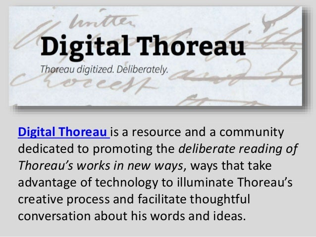 Digital Thoreau is a resource and a community dedicated to promoting the deliberate reading of Thoreau's works in new ways...