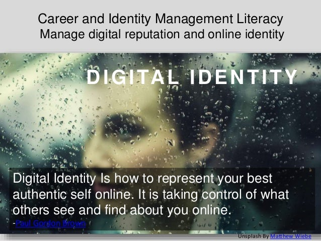 Career and Identity Management Literacy Manage digital reputation and online identity DIGITAL IDENTITY Digital Identity Is...